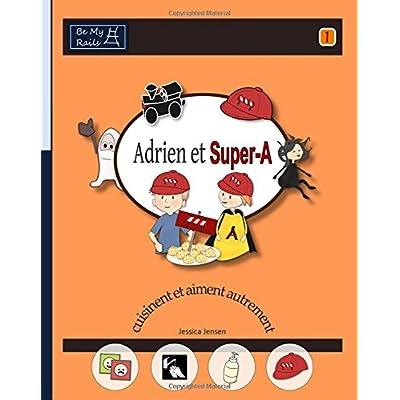 Adrien Et Super-A Cuisinent Et Aiment Autrement: Lecons de Vie Pour Enfants Avec Autisme Ou Tdah