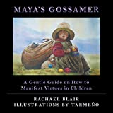 Maya's Gossamer: A Gentle Guide on How to Manifest Virtues in Children by Rachael Blair (2014-01-03)