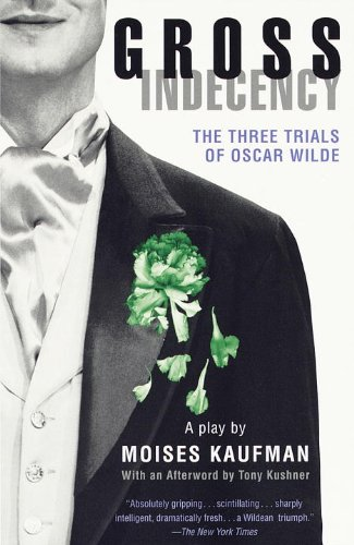 Gross Indecency: The Three Trials of Oscar Wilde