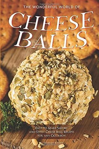 The Wonderful World of Cheese Balls: Easy to Make Savory