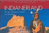 Indianerland: Bei den Cheyenne, Lakota und Blackfeet (Die letzten Paradiese der Erde)