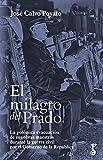 El milagro del Prado: La polémica evacuación de sus obras maestras durante la guerra civil por el Gobierno de la República (Arzalia Historia nº 3)