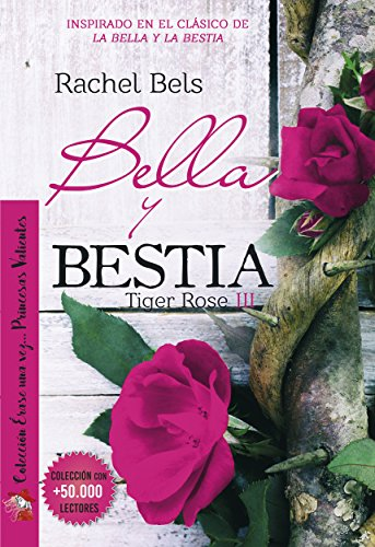 Bella y Bestia: Tiger Rose III (Spanish Edition)