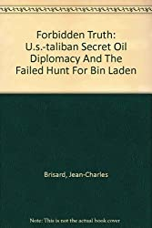 Forbidden Truth: U.s.-taliban Secret Oil Diplomacy And The Failed Hunt For Bin Laden