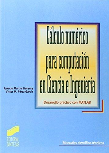 Cálculo numérico para computación en ciencia e ingeniería (Manuales científico-técnicos nº 3) por I. Martín Llorente