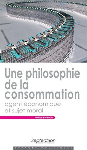Une philosophie de la consommation: Agent économique et sujet moral (Espaces Politiques) por Arnaud Berthoud