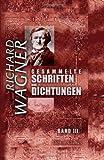 Gesammelte Schriften und Dichtungen: Band III. Die Kunst und die Revolution. Das Kunstwerk der Zukunft... Oper und Drama, Teil 1 - Richard Wagner