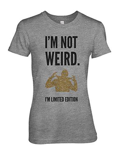 I'm Not Weird I'm Limited Edition Komisch Sarcastic Damen T-Shirt Grau