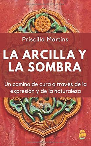 La Arcilla y la Sombra: Un camino de cura a través de la expresión y de la naturaleza por Priscilla Martins