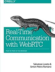 Real-Time Communication with WebRTC: Peer-to-Peer in the Browser 1st edition by Loreto, Salvatore, Romano, Simon Pietro (2014) Taschenbuch