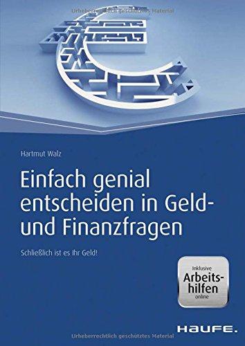 Einfach genial entscheiden in Geld- und Finanzfragen - inkl. Arbeitshilfen online: Schließlich ist es Ihr Geld! (Haufe Fachbuch)