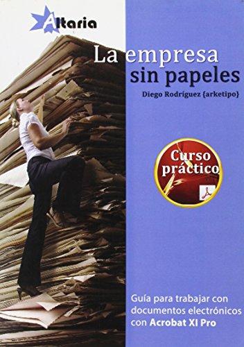 La empresa sin papeles: guía para trabajar con documentos electrónicos con Adobe Acrobat XI Pro (Curso Practico) por Diego Rodríguez