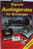 Digitale Audio-Geräte für den Einsteiger. Geräte, Funktionen, Systemauswahl, Testverfahren, Verkabelung, Überspielmöglichkeiten