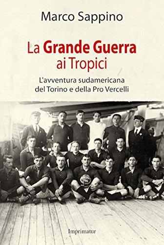 La grande guerra ai Tropici. L'avventura sudamericana del Torino e della Pro Vercelli (Saggi) por Marco Sappino