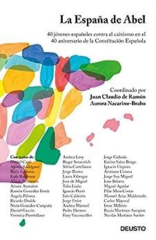 La España de Abel: 40 jóvenes españoles contra el cainismo en el 40 aniversario de la Constitución Española de [Nacarino-Brabo, Aurora, Ramón Jacob-Ernst, Juan Claudio de, Diversos Autores]
