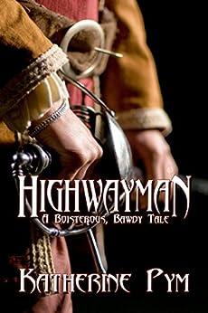 Highwayman: A Boisterous, Bawdy Tale by [Pym, Katherine]