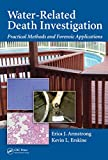 Water-Related Death Investigation: Practical Methods and Forensic Applications (English Edition)