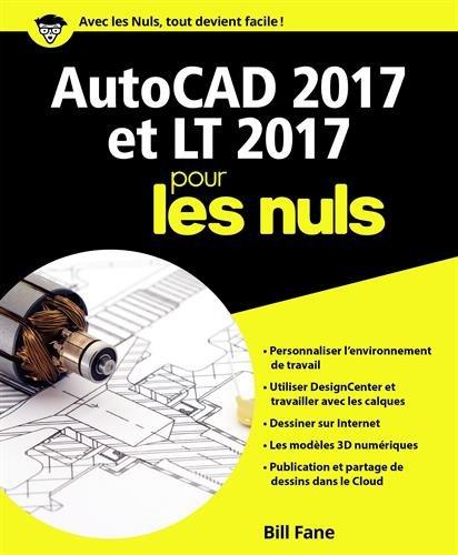 AutoCAD 2017 et LT 2017 pour les nuls par Bill Fane