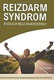 Reizdarmsyndrom - Endlich beschwerdefrei!: Meine Erfahrungen, Selbstversuche und Erkenntnisse