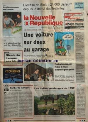 NOUVELLE REPUBLIQUE (LA) [No 16098] du 01/10/1997 - UNE VOITURE SUR DEUX AU GARAGE -PERSECUTIONS DES JUIFS/ L'EGLISE DE FRANCE DEMANDE LE GRAND PATRON -LES BELLES VENDANGES DE 1997 -PURIFIER LA MEMOIRE PAR GERBAUD -PRES DE CHAUMONT LE CORPS DE LA PETITE CORINNE 9 ANS EST DECOUVERT -ENQUETE SUR LA MORT DE LA PRINCESSE DIANA / LE CHAFFEUR HENRI PAUL ET DODI AL-FAYED -LES SPORTS - BOXE AVEC GIRARD -NICOLETTA EVOQUE SES IDOLES -