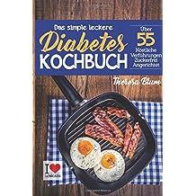 Das simple leckere Diabetes Kochbuch: Über 55 Köstliche Verführungen Zuckerfrei Angerichtet