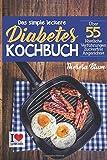 Das simple leckere Diabetes Kochbuch: Das Kochbuch für Diabetiker - Entdecke im genialen Low Carb Kochbuch über 55 Diabetes Rezepte zum Nachkochen ... Vollwert Kochbuch, Gesundes Kochbuch)