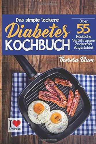 Das simple leckere Diabetes Kochbuch: Das Kochbuch für Diabetiker - Entdecke im genialen Low Carb...