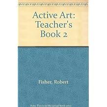 Active Art: Teacher's Book 2