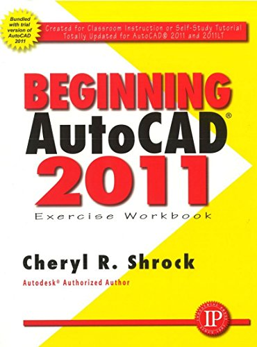 Beginning AUTOCAD 2011: Exercise Workbook