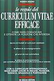 Le regole del curriculum vitae efficace. Come farsi convocare e ottenere la posizione che interessa