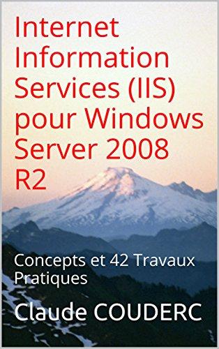 Livre gratuits en ligne Internet Information Services (IIS) pour Windows Server 2008 R2: Concepts et 42 Travaux Pratiques pdf, epub ebook