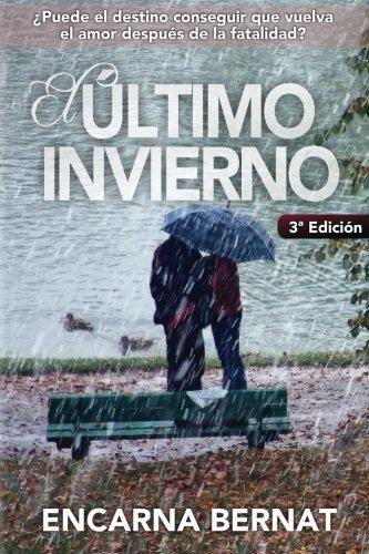 El último invierno: Una historia de amor y superación marcada por la tragedia. (Novela romántica novedades). por Encarna Bernat