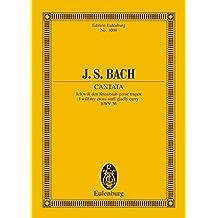 Kantate Nr. 56 (Kreuzstab-Kantate; Dominica 19 post Trinitatis): Ich will den Kreuzstab gerne tragen. BWV 56. Bass, Chor und Kammerorchester. Studienpartitur. (Eulenburg Studienpartituren)