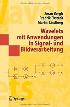 Wavelets mit Anwendungen in Signal- und Bildverarbeitung (Springer-Lehrbuch Masterclass) von [Bergh, Jöran, Ekstedt, Fredrik, Lindberg, Martin]