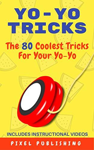 Yo-Yo Tricks: The 80 Coolest Tricks For Your Yo-Yo Includes Instructional Videos! (English Edition) (Trick Duncan Yoyo)