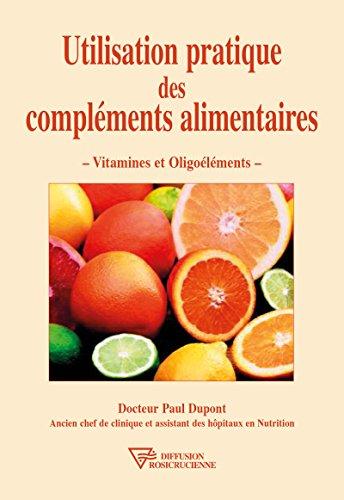 Utilisation pratique des complments alimentaires: Vitamines et Oligolments