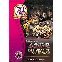 70 Jours Programme de Jeune et de Prieres 2017: Prieres pour la victoire incontestable et la délivrance sans precedent (English Edition)