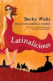 Latinalicious: The South America Diaries by [Wicks, Becky]