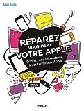 Réparez vous-même votre Apple : une seconde vie pour votre iPhone, MacBook, iPad, iMac... / Adam Banks | Banks, Adam. Auteur