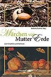 Märchen von Mutter Erde: Zum Erzählen und Vorlesen