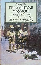 The Amritsar Massacre: Twilight of the Raj (Echoes of War)