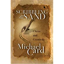 Scribbling in the Sand: Christ and Creativity by Michael Card (2004-10-03)