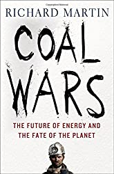 Coal Wars: The Future of Energy and the Fate of the Planet by Richard Martin (2015-04-14)