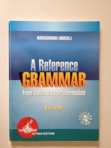 Reference grammar. From basics to upper-intermediate. Per le Scuole superiori. Con CD-ROM (A)