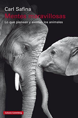 Mentes maravillosas: Lo que piensan y sienten los animales