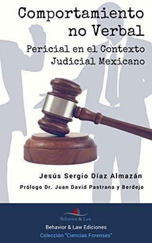 Comportamiento No Verbal. Pericial en el Contexto Judicial Mexicano por JESÚS SERGIO DÍAZ ALMAZÁN