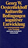 Kulturelle Bedingungen kognitiver Entwicklung: Der strukturgenetische Ansatz in der Soziologie (suhrkamp taschenbuch wissenschaft) - Georg W. Oesterdiekhoff