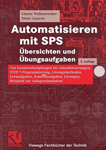 Automatisieren mit SPS  Übersichten und Übungsaufgaben: Von Grundverknüpfungen bis Ablaufsteuerungen: STEP 7-Programmierung, Lösungsmethoden, Lernaufgaben, ... (Viewegs Fachbücher der Technik)