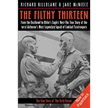 Filthy Thirteen: From the Dustbowl to Hitler's Eagle's Nest - The True Story of the 101st Airborne's Most Legendary Squad of Combat Paratroopers