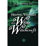 Help Yourself with White Witchcraft by Al G. Manning (2002-09-03)
